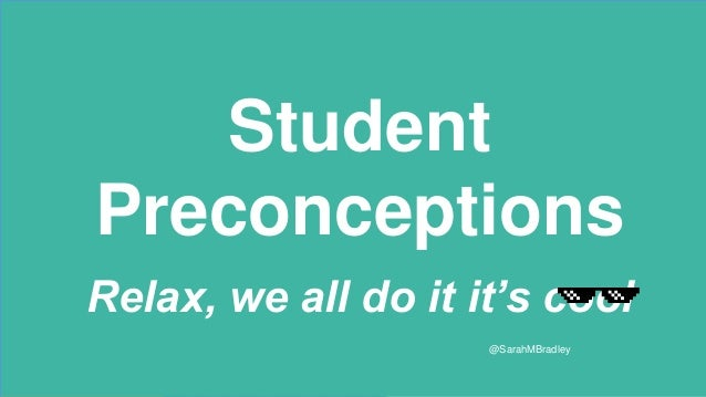 Student Preconceptions Relax, we all do it it's cool @SarahMBradley
