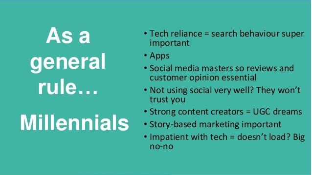 • Tech reliance = search behaviour super important • Apps • Social media masters so reviews and customer opinion essential...