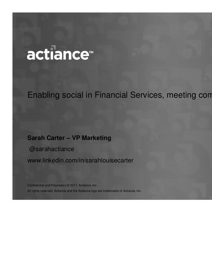 Enabling social in Financial Services, meeting complianceSarah Carter – VP Marketing @sarahactiancewww.linkedin.com/in/sar...