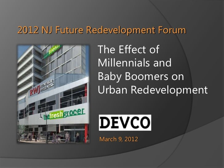 2012 NJ Future Redevelopment Forum                The Effect of                Millennials and                Baby Boomers...