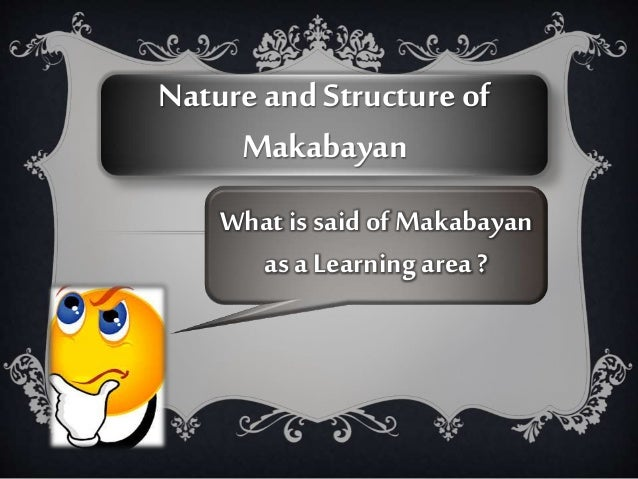 Nature and Structure of Makabayan What is said of Makabayan as a Learning area ?