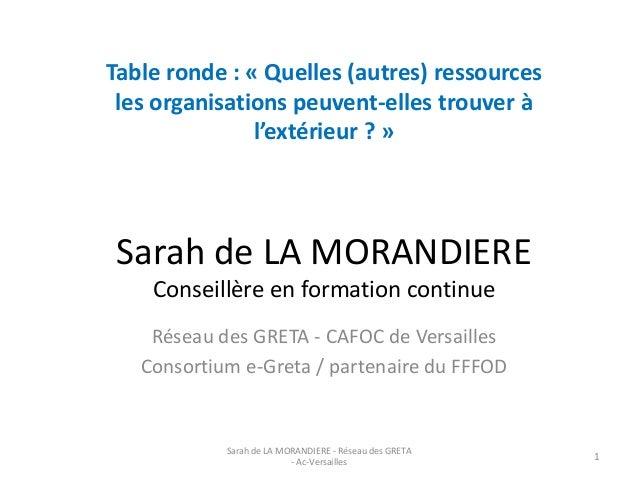 Sarah de LA MORANDIERE Conseillère en formation continue Réseau des GRETA - CAFOC de Versailles Consortium e-Greta / parte...