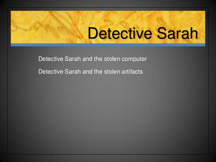 Detective SarahDetective Sarah and the stolen computerDetective Sarah and the stolen artifacts