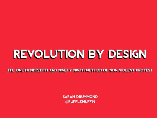 REVOLUTION BY DESIGN THE ONE HUNDREDTH AND NINETY NINTH METHOD OF NON VIOLENT PROTEST REVOLUTION BY DESIGN THE ONE HUNDRED...