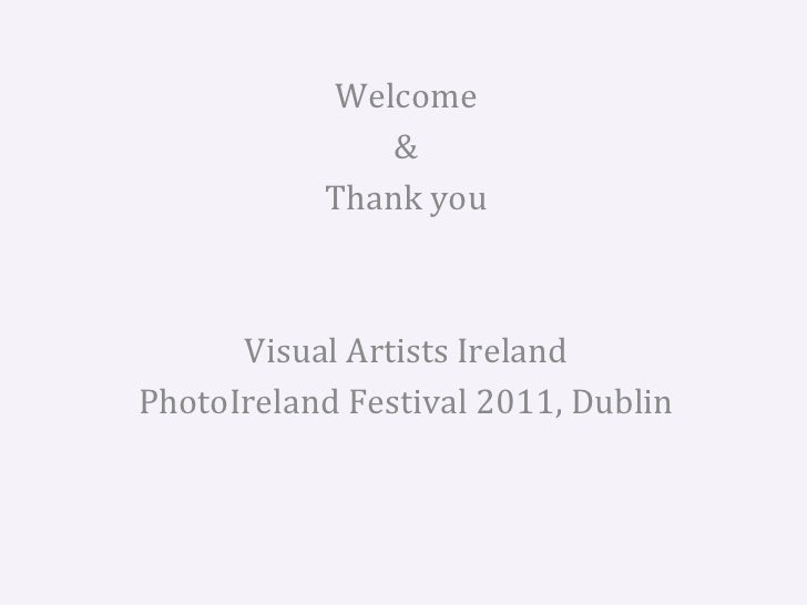 Welcome  &  Thank you  Visual Artists Ireland  PhotoIreland Festival 2011, Dublin