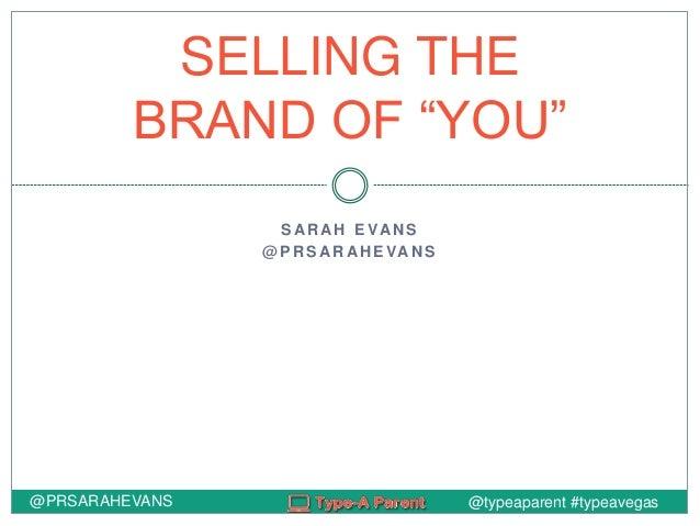 "@typeaparent #typeavegas S AR AH E VAN S @ P R S AR AH E VAN S SELLING THE BRAND OF ""YOU"" @PRSARAHEVANS"