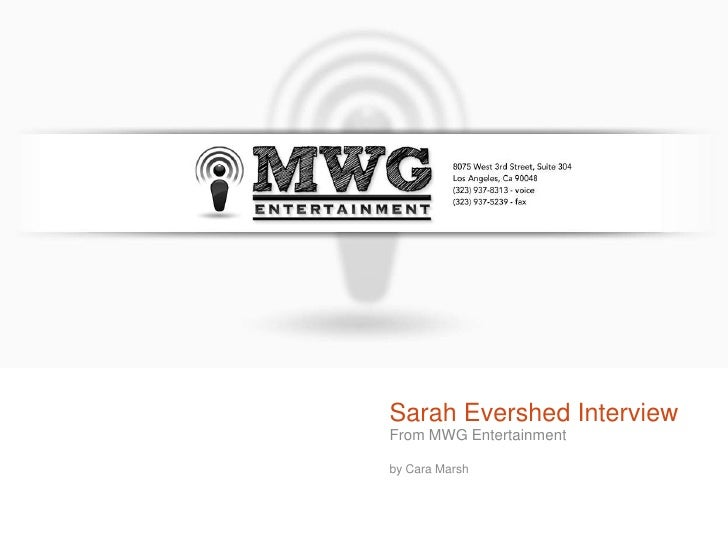 Sarah Evershed Interview From MWG Entertainment  by Cara Marsh