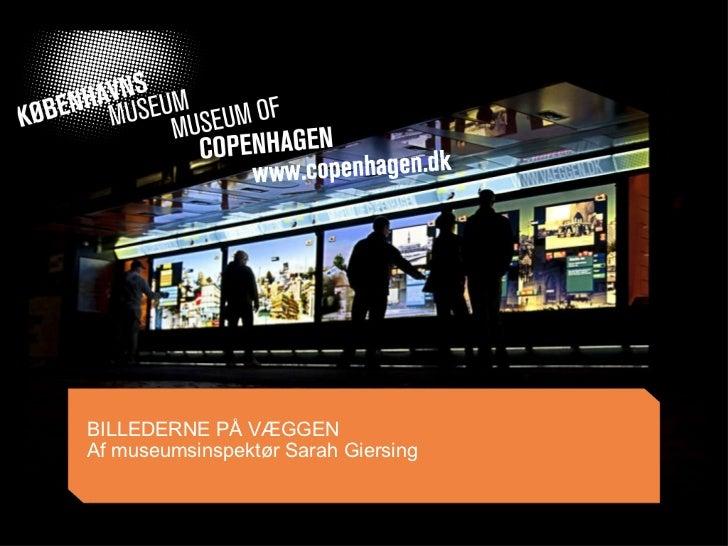 BILLEDERNE PÅ VÆGGEN Af museumsinspektør Sarah Giersing