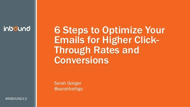 6 Steps to Optimize Your Emails for Higher ClickThrough Rates and Conversions Sarah Goliger @sarahbethgo #INBOUND13