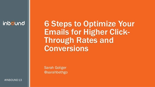 #INBOUND13 6 Steps to Optimize Your Emails for Higher Click- Through Rates and Conversions Sarah Goliger @sarahbethgo