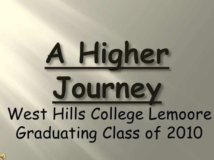A Higher Journey<br />West Hills College Lemoore<br />Graduating Class of 2010<br />