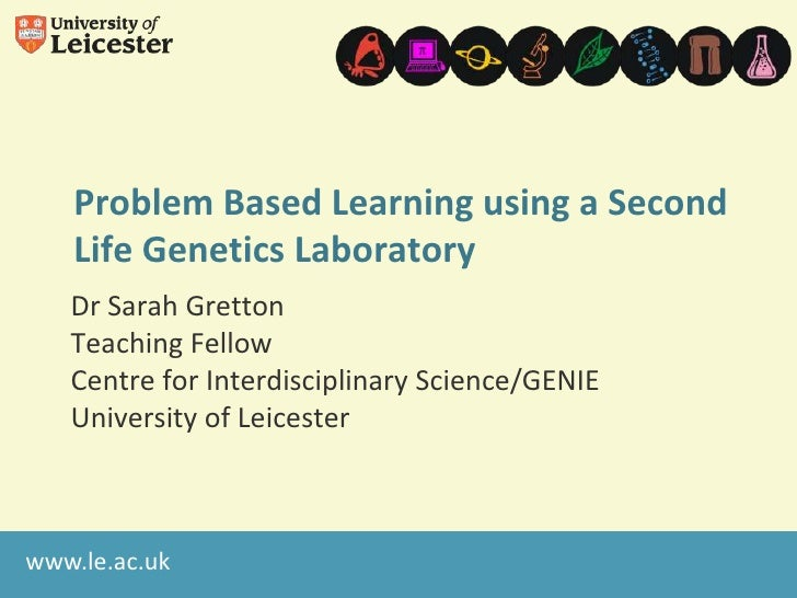 Problem Based Learning using a Second   Life Genetics Laboratory   Dr Sarah Gretton   Teaching Fellow   Centre for Interdi...