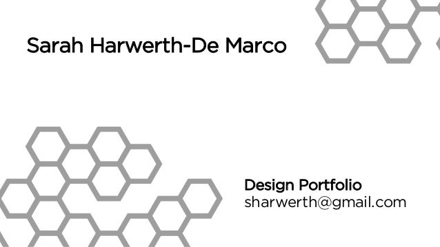 Design Portfolio sharwerth@gmail.com Sarah Harwerth-De Marco