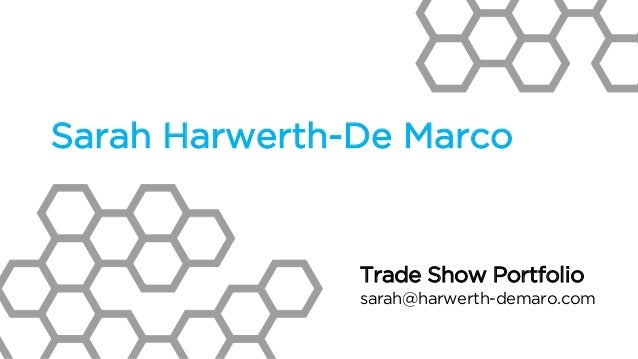 Trade Show Portfolio sarah@harwerth-demaro.com Sarah Harwerth-De Marco