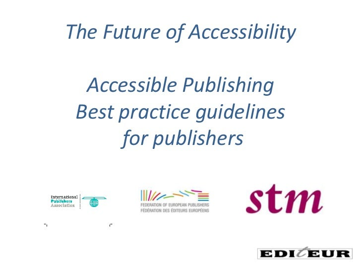 The Future of AccessibilityAccessible PublishingBest practice guidelines for publishers<br />