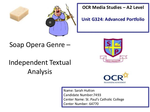 OCR Media Studies – A2 Level Unit G324: Advanced Portfolio  Soap Opera Genre – Independent Textual Analysis Name: Sarah Hu...