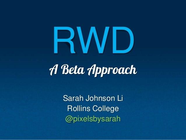 RWD A Beta Approach Sarah Johnson Li Rollins College @pixelsbysarah
