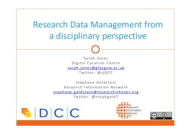Research Data Management from  a disciplinary perspective  S a rah Jones  D i g i tal Curat i o n Cent re  s a rah .jones@...