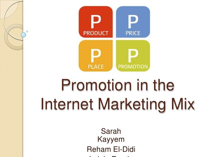 Promotion in the Internet Marketing Mix<br />Sarah Kayyem<br />Reham El-Didi<br />LujeinRamiz<br />