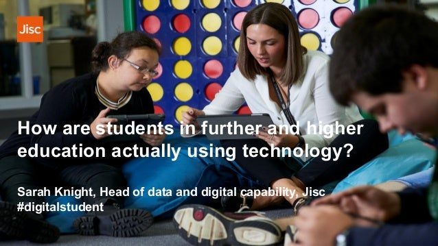 How are students in further and higher education actually using technology? Sarah Knight, Head of data and digital capabil...