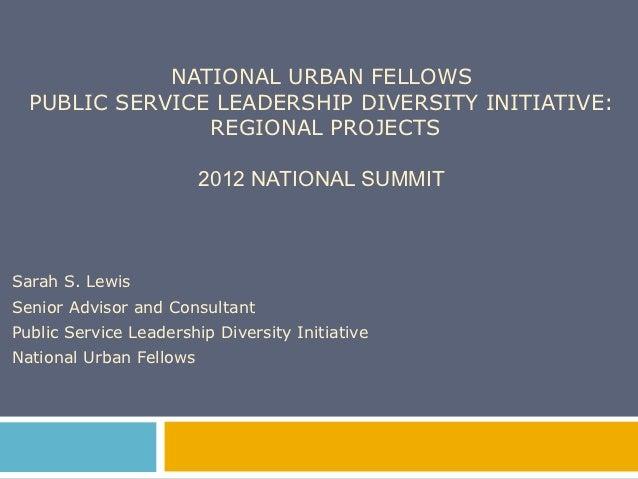 NATIONAL URBAN FELLOWS  PUBLIC SERVICE LEADERSHIP DIVERSITY INITIATIVE:                REGIONAL PROJECTS                  ...