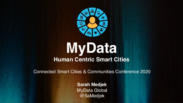 MyData Human Centric Smart Cities Sarah Medjek MyData Global @SaMedjek 1 Connected Smart Cities & Communities Conference 2...