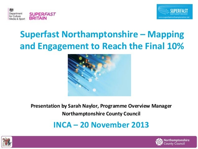 Superfast Northamptonshire – Mapping and Engagement to Reach the Final 10%  Presentation by Sarah Naylor, Programme Overvi...
