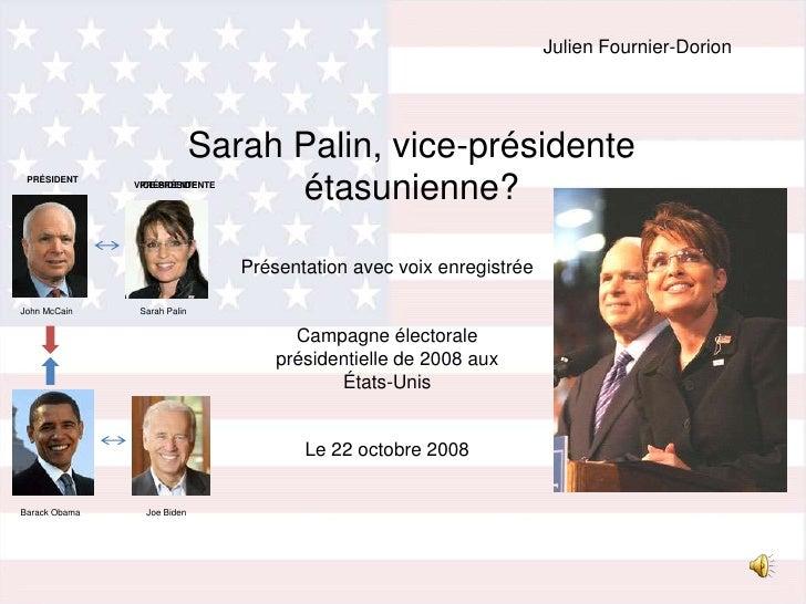 Julien Fournier-Dorion<br />Sarah Palin, vice-présidente étasunienne?<br />PRÉSIDENT<br />VICE-PRÉSIDENTE<br />PRÉSIDENTE<...