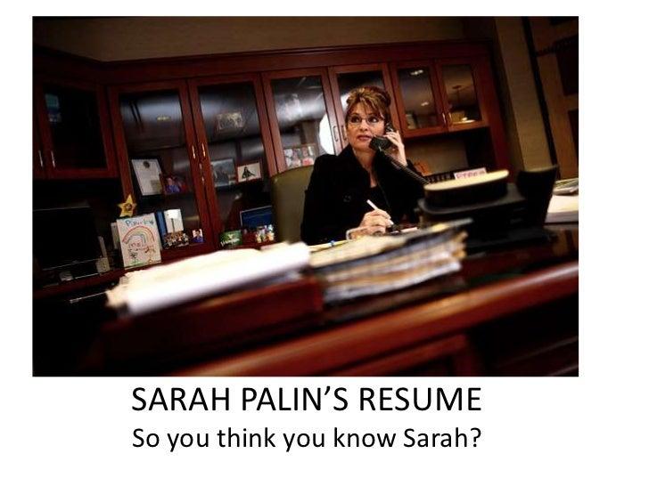 SARAH PALIN'S RESUMESo you think you know Sarah?