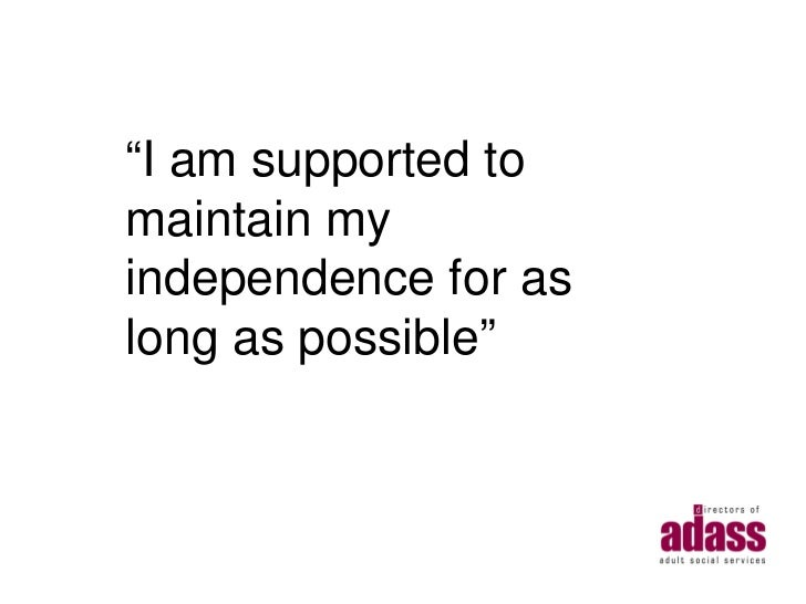 """""""I am supported tomaintain myindependence for aslong as possible"""""""