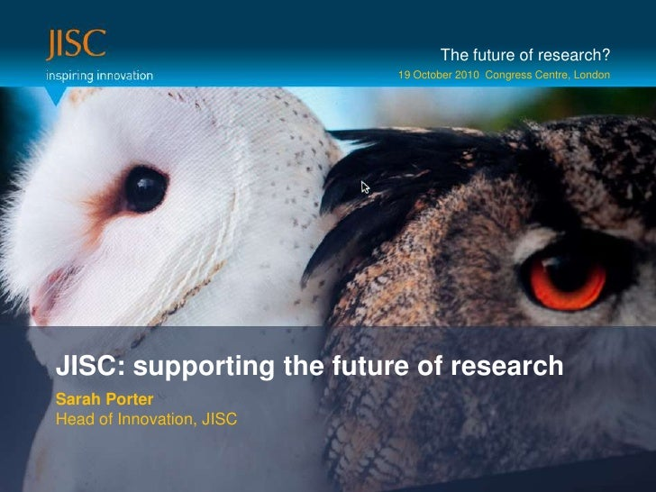The future of research?<br />19 October 2010  Congress Centre, London <br />JISC: supporting the future of research<br />S...