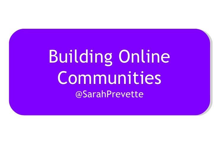 Building Online Communities @SarahPrevette