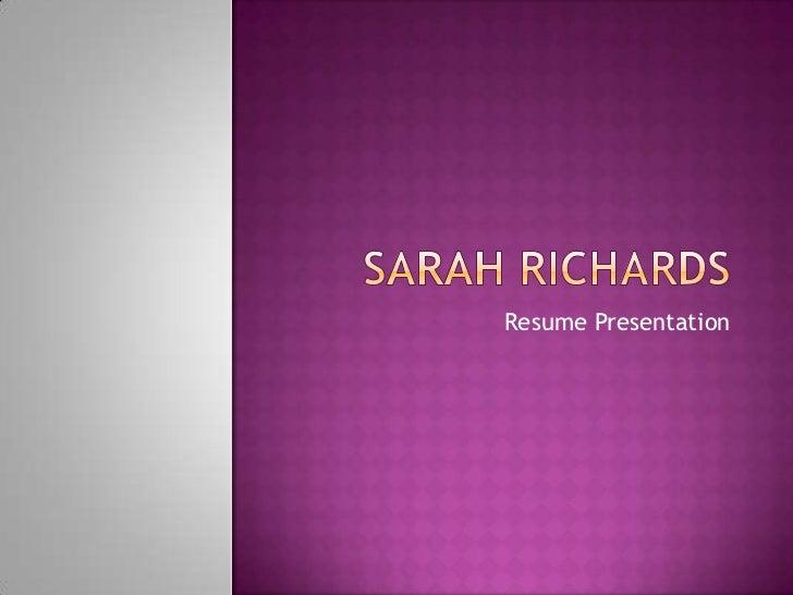 Sarah Richards<br />Resume Presentation <br />