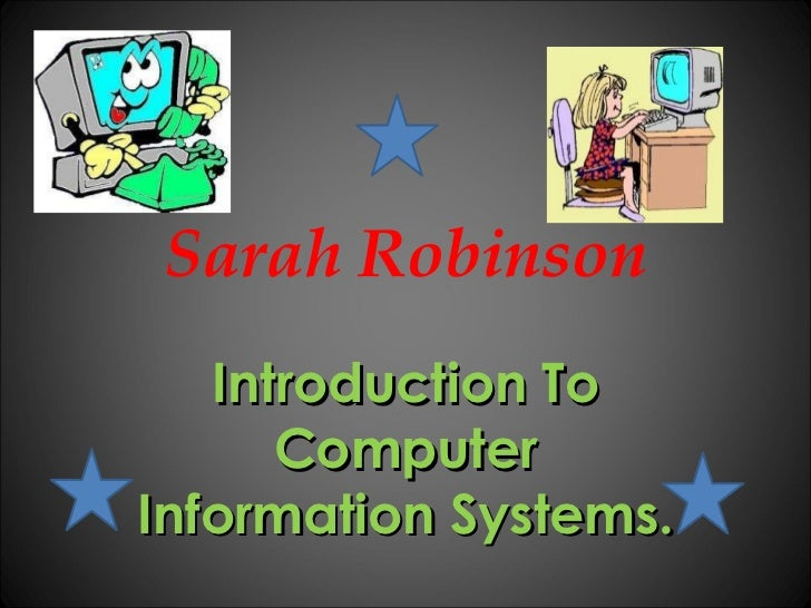 Sarah Robinson Introduction To Computer Information Systems.