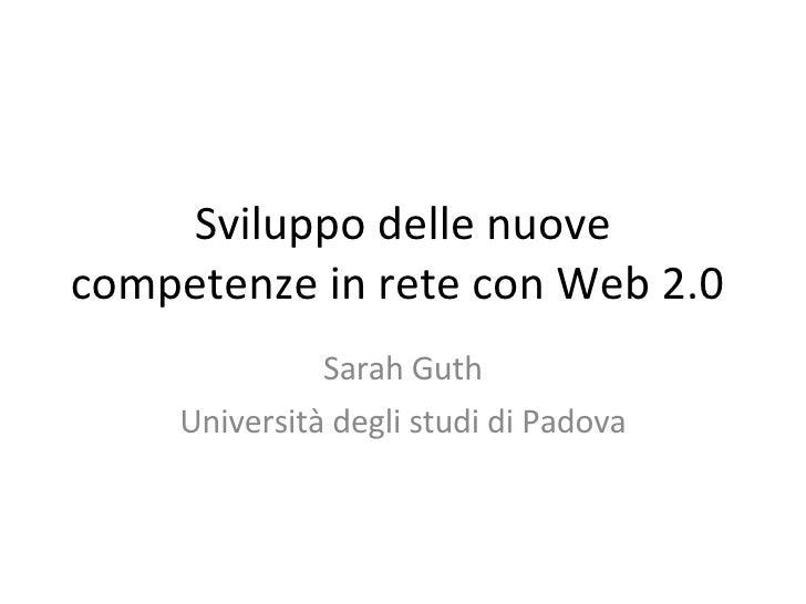 Sviluppo delle nuove competenze in rete con Web 2.0  Sarah Guth Università degli studi di Padova