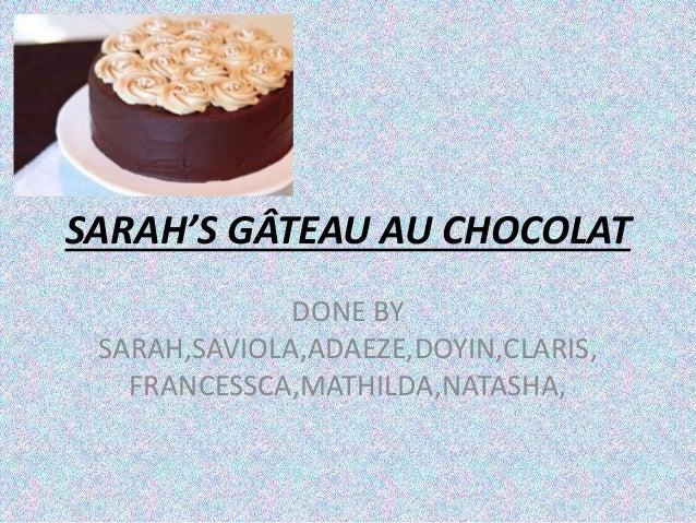 SARAH'S GÂTEAU AU CHOCOLAT DONE BY SARAH,SAVIOLA,ADAEZE,DOYIN,CLARIS, FRANCESSCA,MATHILDA,NATASHA,