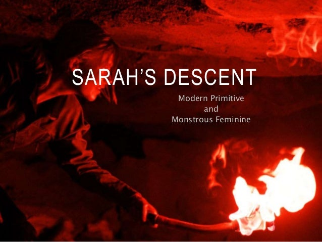 SARAH'S DESCENT Modern Primitive and Monstrous Feminine
