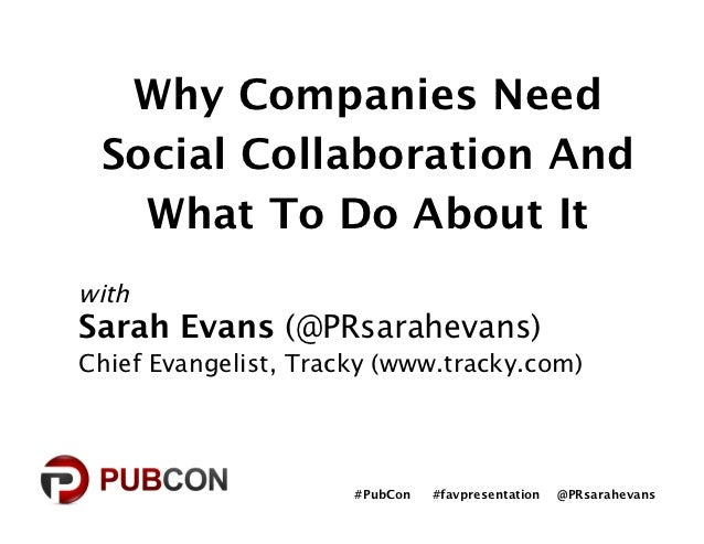 Why Companies Need Social Collaboration And   What To Do About ItwithSarah Evans (@PRsarahevans)Chief Evangelist, Tracky (...