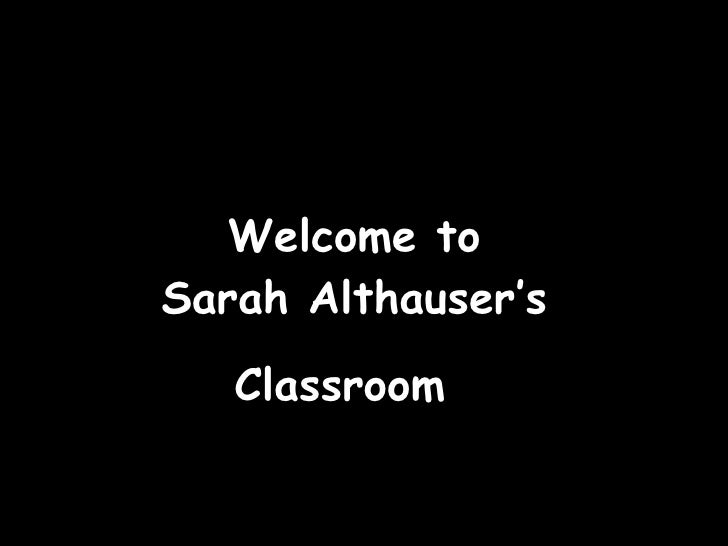 Welcome to  Sarah Althauser's  Classroom