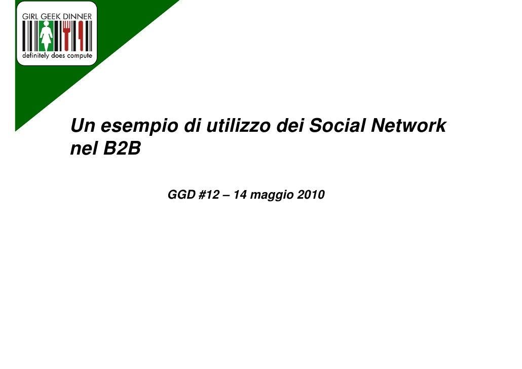Un esempio di utilizzo dei Social Network nel B2B            GGD #12 – 14 maggio 2010                                     ...