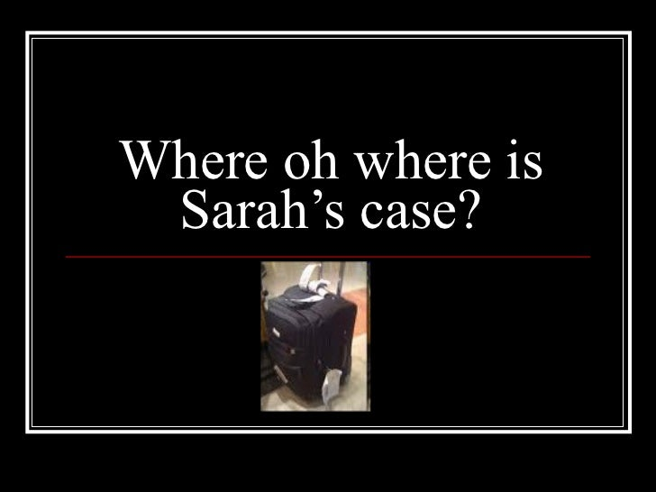Where oh where is Sarah's case?