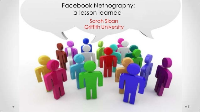Facebook Netnography:   a lesson learned        Sarah Sloan      Griffith University                            1