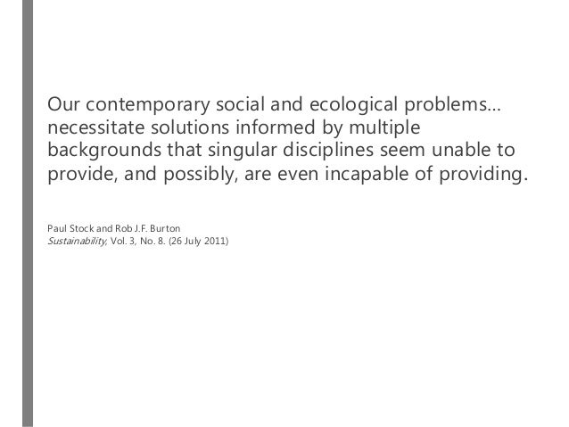 Our contemporary social and ecological problems… necessitate solutions informed by multiple backgrounds that singular disc...