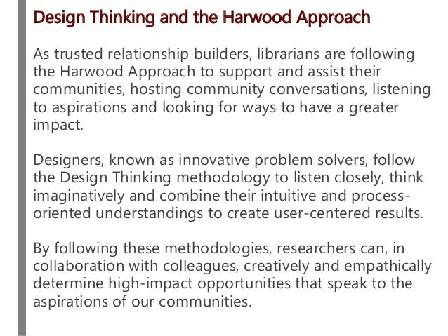 Design Thinking and the Harwood Approach As trusted relationship builders, librarians are following the Harwood Approach t...