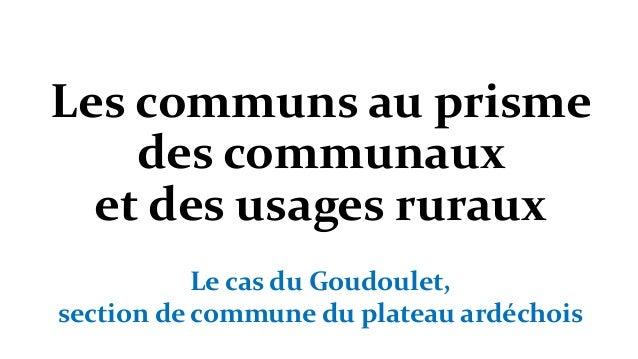 Les communs au prisme des communaux et des usages ruraux Le cas du Goudoulet, section de commune du plateau ardéchois