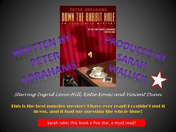 Written by <br />Peter Abrahams<br />Produced by <br />sarah<br />wallick<br />Starring Ingrid Levin-Hill, Katie Kovacand ...
