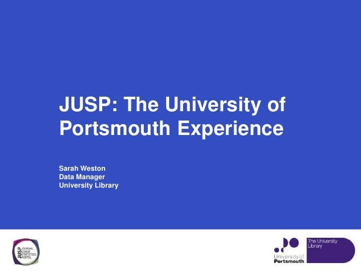 JUSP: The University ofPortsmouth ExperienceSarah WestonData ManagerUniversity Library