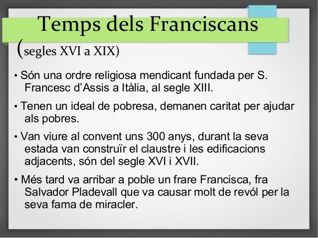 Temps dels Franciscans (segles XVI a XIX) • Són una ordre religiosa mendicant fundada per S. Francesc d'Assis a Itàlia, al...