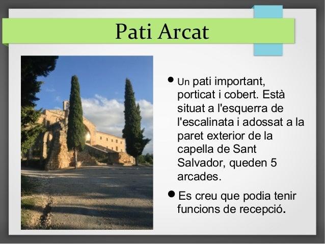 Pati Arcat Un pati important, porticat i cobert. Està situat a l'esquerra de l'escalinata i adossat a la paret exterior d...