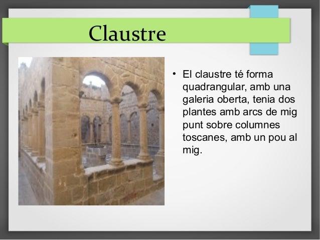 Claustre  El claustre té forma quadrangular, amb una galeria oberta, tenia dos plantes amb arcs de mig punt sobre columne...